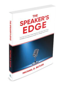 THE SPEAKERS EDGE - Turning Your Part-Time Passion Into Your Full-Time Professional Speaking Career On Stage and Online Michael D. Butler